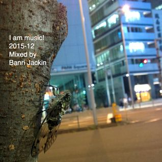 I am music! 2015-12 Mix for House dance