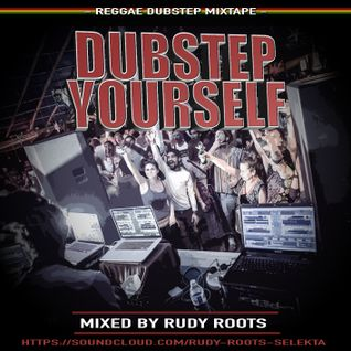 Rudy Roots - Dubstep Yourself (Mixtape)