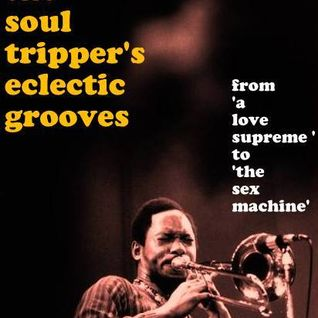 """THE SOUL TRIPPER'S ECLECTIC GROOVES-""""From A Love Supreme To The Sex Machine"""""""