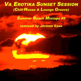 VA_EROTIKA SUNSET SESSION [Summer Beach Mixtape #5] (Chill House & Lounge Groove)