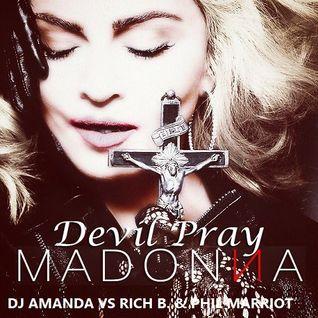 MADONNA - DEVIL PRAY 2016 [DJ AMANDA VS RICH B. & PHIL MARRIOT]