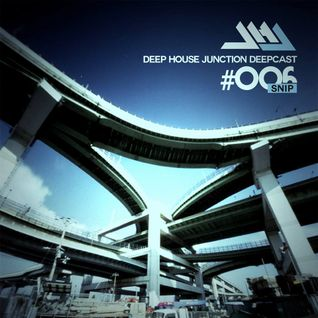 Deep House Junction Deepcast #006 by Snip