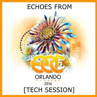 Echoes from EDC - Orlando - November 2K16 [Tech Session]