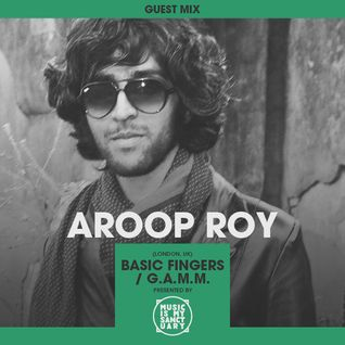 MIMS Guest Mix: AROOP ROY (Basic Fingers / G.A.M.M, London)