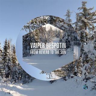 Vaiper Despotin - From Reverb To The Sun