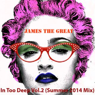 James The Great - In Too Deep (Vol. 2 Summer Mix)