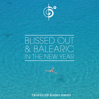 "Traveler's ""Blissed Out & Balaeric In the New Year"" Mix"