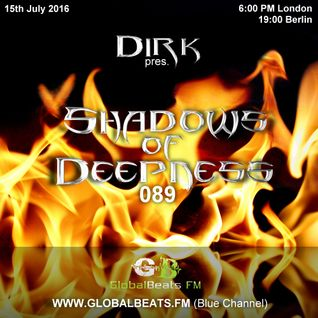 Dirk pres. Shadows Of Deepness 089 (15th July 2016) on Globalbeats.FM [Blue Channel]