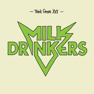 """Think Green Vol. XXX"" - Milk Drinkers"