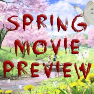 Episode #2 Spring Movie Preview