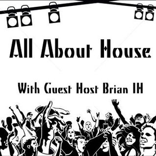 All About House with Guest Host Brian IH