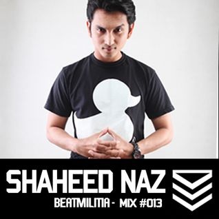 Beatmilitia Mix #013 - Shaheed Naz