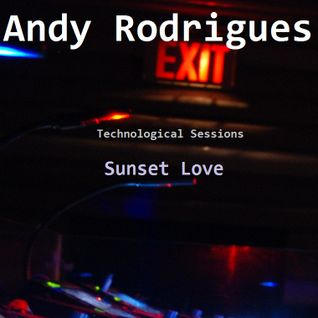 Andy Rodrigues - Technological Sessions [Sunset Love]