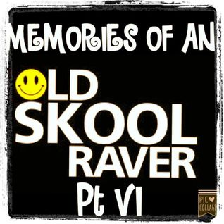 Memories Of An Oldskool Raver Pt VI
