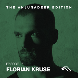 The Anjunadeep Edition 27 With Florian Kruse