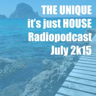 The Unique - It`s just House - Radiopodcast - July 2k15 - 100% Ibiza