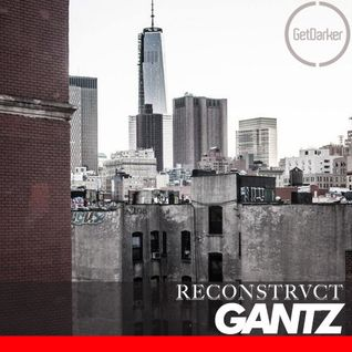 Gantz - GetDarker v Reconstrvct in New York