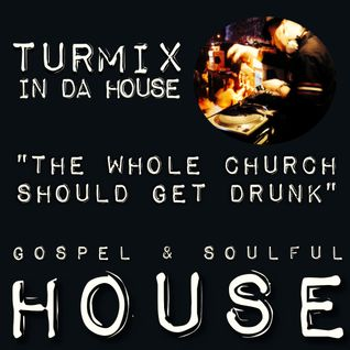 Gospel & Soulful House (The whole church should get drunk)