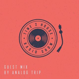 Analog Trip @ Time 2 House Radioshow  [09.10.2015]