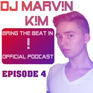 DJ MARV!N K!M - BR!NG THE BEAT !N Official Podcast [Episode 004]