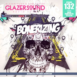 Glazersound Radio Show Episode #132 Bonerizing Records Showcase