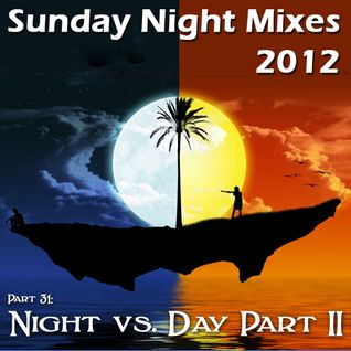 Sunday Night Mixes, 2012: Part 31 - Night vs. Day Part II