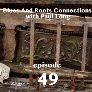 Blues And Roots Connections, with Paul Long: episode 49