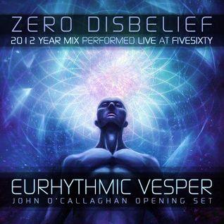 Zero Disbelief (Uzair Hassan) - Eurhythmic Vesper (2012 Year Mix & John O'Callaghan Warm Up Set)