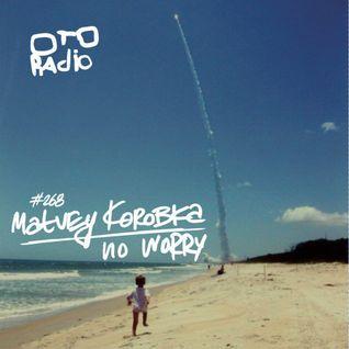 #268 . Matvey Korobka – no worry