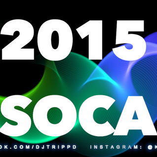 SOCA 2K15 - Mixed by DJ TRiPP D