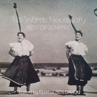 """No Words Necessary''-  Best of 2014 Mix - Edited by ELIANA BEN DAVID"
