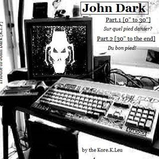 John Dark (tribute mix by the Kore.K.Leu)