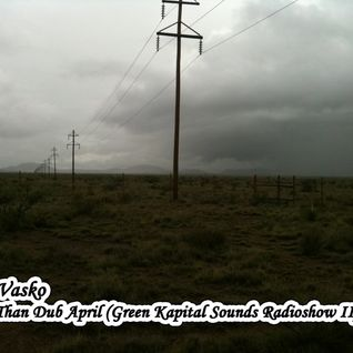 Kimp Vasko - Bigger Than Dub April (Green Kapital Sounds RadioShow II)