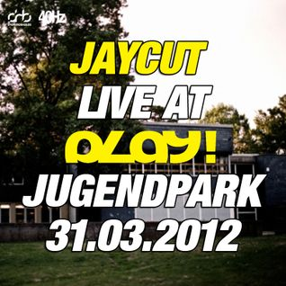 Jaycut - Live at PLAY! Jugendpark - 31.03.2012