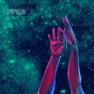 Shipulin - We touch the stars