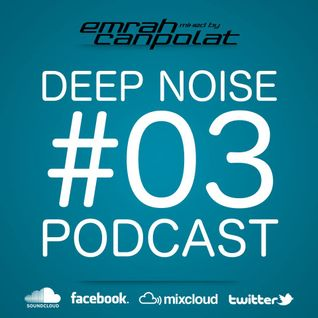 Emrah Canpolat - Deep Noise Podcast Episode 03092013