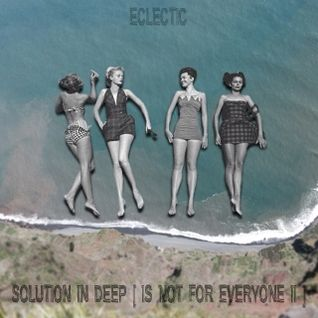 Eclectic - Solution in Deep [ Is not for everyone II ]