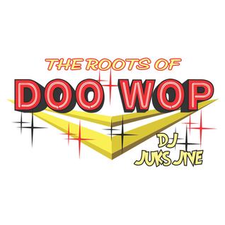 The Roots Of Doo Wop Episode 09 - DJ Juks Jive