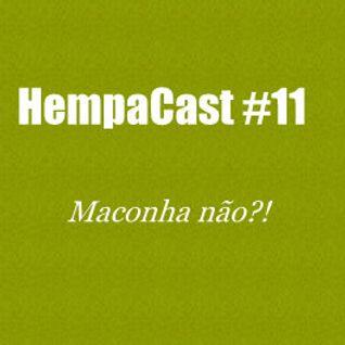 HempaCast #11 - 'Maconha Não' (???)   8/12/2011