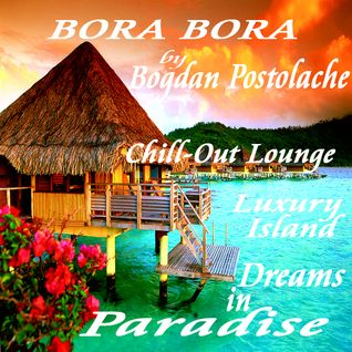 :::BORA BORA::: Chill-Out Lounge {Luxury Island}-{Dreams in Paradise}