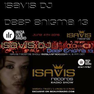 The IsaVis records show on Ibiza Live Radio! Deep Enigma 13 by IsaVis DJ - 2016 June 4th