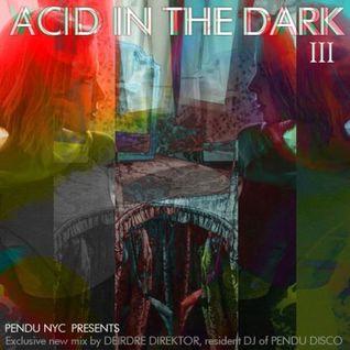 Pendu Acid in the Dark III