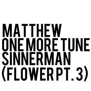 MatthewOneMoreTune - Sinnerman (Flower Mix pt. 3)