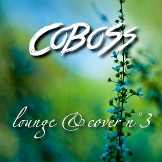 Lounge & Cover n°3 (FEBRUARY 2016) Mixed by COBOSS #Podcast