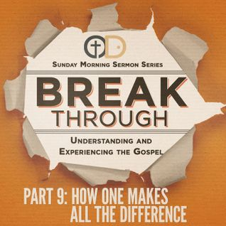 Break Through- Part 9: How One Makes All the Difference