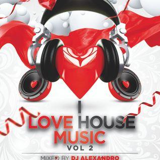 I Love House Music (vol 2) - mixed by Dj Alexandro