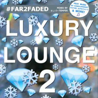 #Far2Faded - Luxury Lounge Vol.2