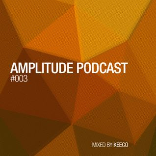 Amplitude Podcast #003 mixed by Keeco