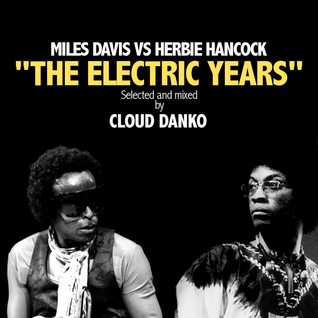 "Cloud Danko - Miles Davis VS Herbie Hancock - ""The Electric Years"""