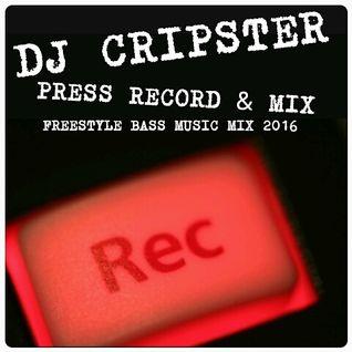 Dj Cripster - Press Record & Mix (Freestyle Bass Music Mix 2016)